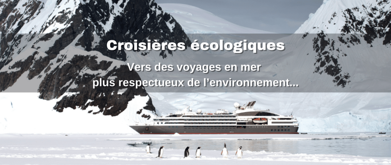 Croisières écologiques : vers des voyages en mer plus respectueux de l'environnement